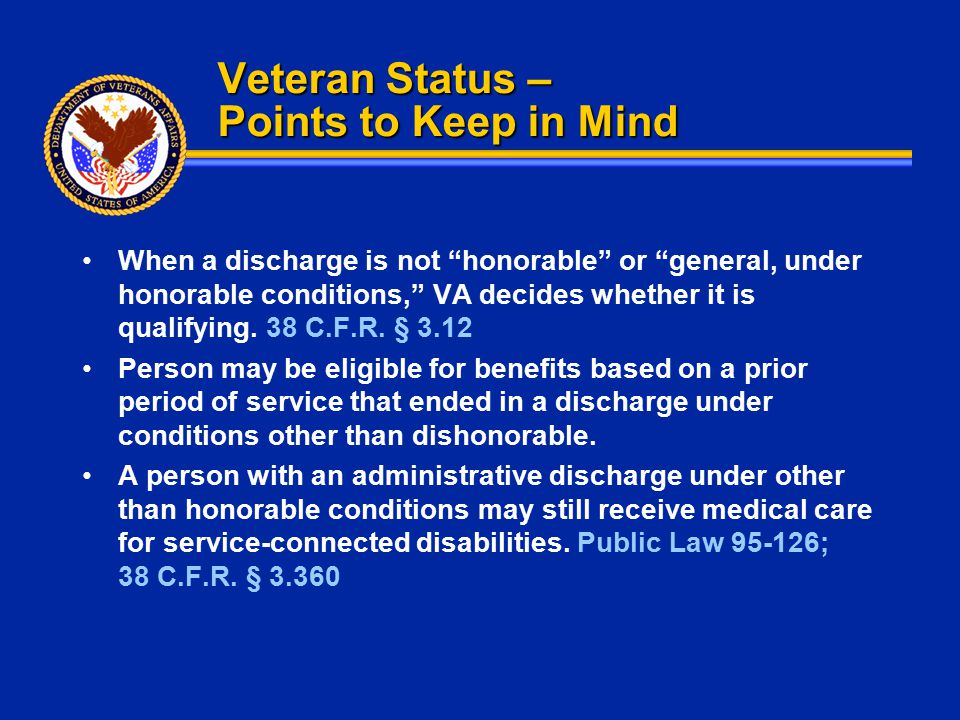 """Veteran Status – Points to Keep in Mind When a discharge is not """"honorable"""" or """"general, under honorable conditions,"""" VA decides whether it is qualify"""