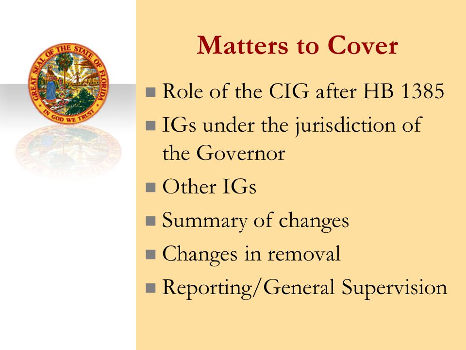 Matters to Cover Role of the CIG after HB 1385 IGs under the jurisdiction of the Governor Other IGs Summary of changes Changes in removal Reporting/General Supervision
