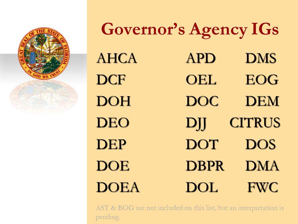 AHCAAPDDMS DCFOELEOG DOHDOCDEM DEODJJ CITRUS DEPDOTDOS DOEDBPRDMA DOEADOL FWC Governor's Agency IGs AST & BOG are not included on this list, but an interpretation is pending.
