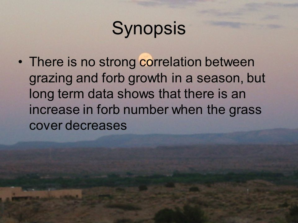 Synopsis There is no strong correlation between grazing and forb growth in a season, but long term data shows that there is an increase in forb number when the grass cover decreases