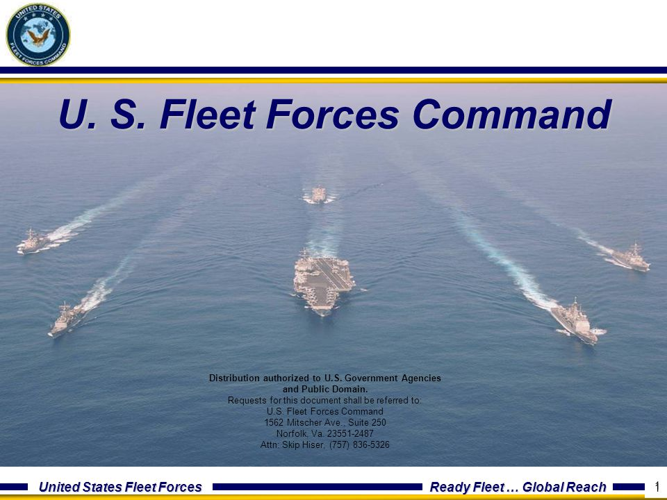 United States Fleet Forces Ready Fleet … Global Reach 1 U. S. Fleet Forces Command 1 Distribution authorized to U.S. Government Agencies and Public Do