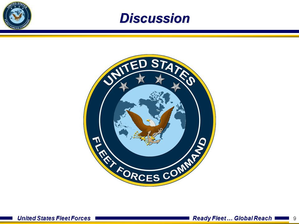 United States Fleet Forces Ready Fleet … Global Reach 9 Discussion