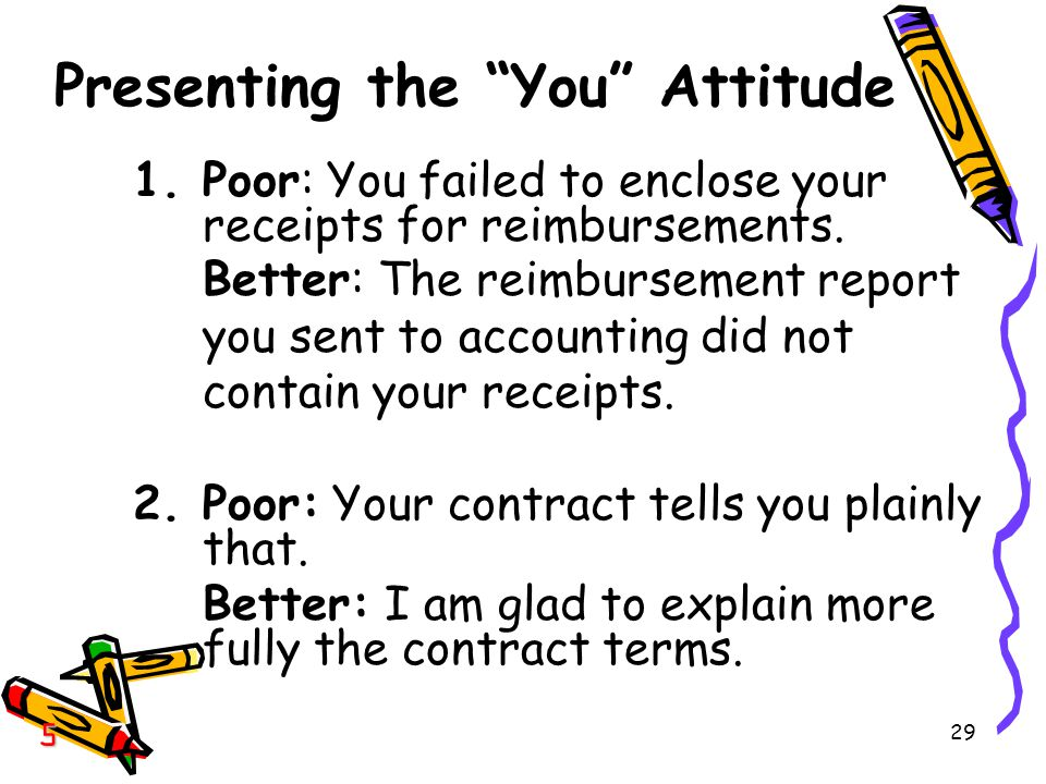 29 Presenting the You Attitude 1.Poor: You failed to enclose your receipts for reimbursements.