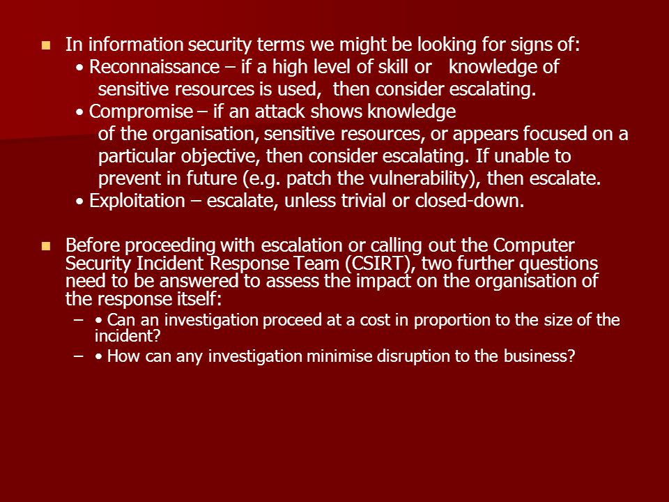 In information security terms we might be looking for signs of: Reconnaissance – if a high level of skill or knowledge of sensitive resources is used,