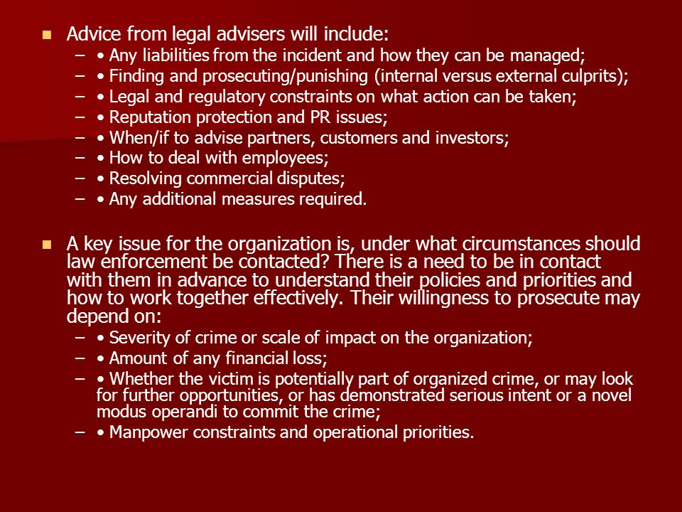 Advice from legal advisers will include: – – Any liabilities from the incident and how they can be managed; – – Finding and prosecuting/punishing (int