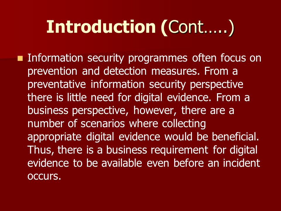 Cont…..) Introduction (Cont…..) Information security programmes often focus on prevention and detection measures. From a preventative information secu