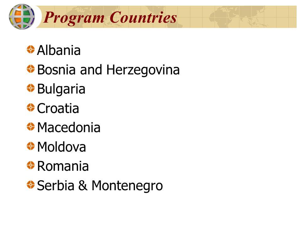 Program Countries Albania Bosnia and Herzegovina Bulgaria Croatia Macedonia Moldova Romania Serbia & Montenegro