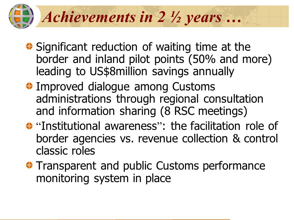 Achievements in 2 ½ years … Significant reduction of waiting time at the border and inland pilot points (50% and more) leading to US$8million savings