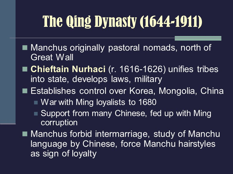 The Qing Dynasty (1644-1911) Manchus originally pastoral nomads, north of Great Wall Chieftain Nurhaci (r.