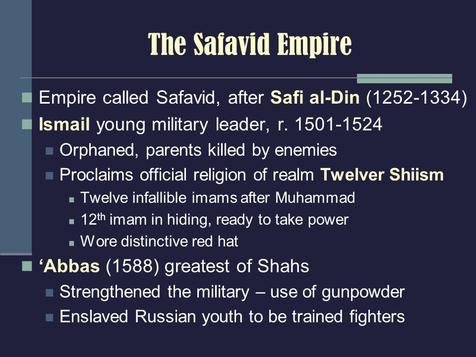 The Safavid Empire Empire called Safavid, after Safi al-Din (1252-1334) Ismail young military leader, r.