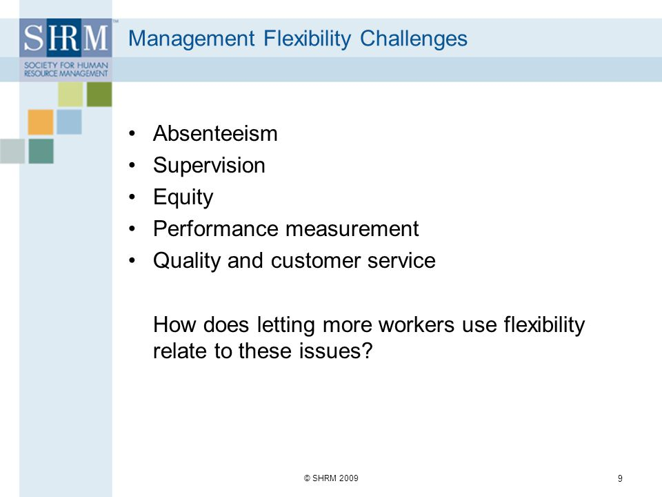Management Flexibility Challenges Absenteeism Supervision Equity Performance measurement Quality and customer service How does letting more workers use flexibility relate to these issues.
