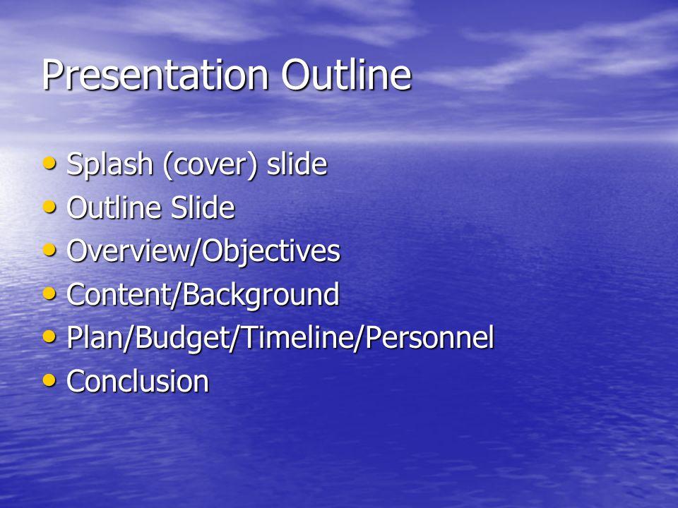 Presentation Outline Splash (cover) slide Splash (cover) slide Outline Slide Outline Slide Overview/Objectives Overview/Objectives Content/Background