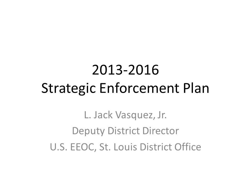 2013-2016 Strategic Enforcement Plan L. Jack Vasquez, Jr.