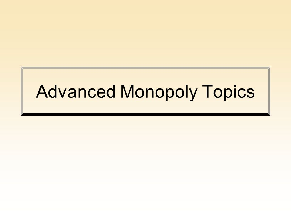 Advanced Monopoly Topics