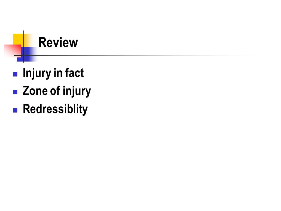 Review Injury in fact Zone of injury Redressiblity