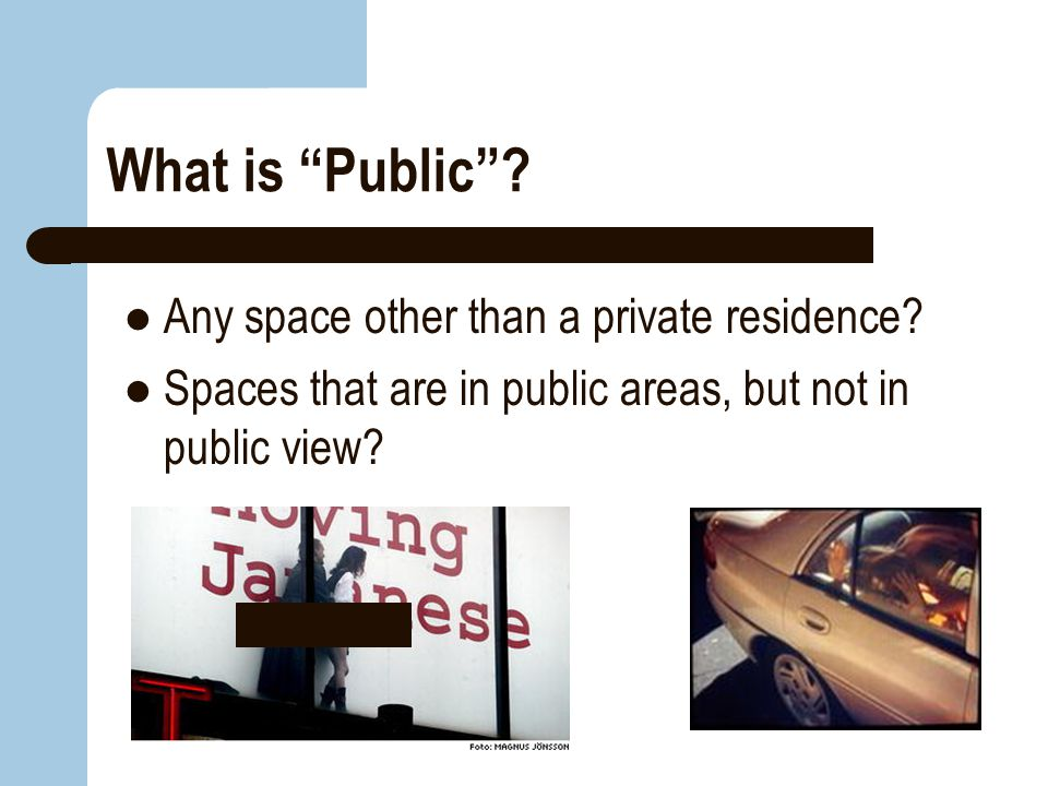 """What is """"Public""""? Any space other than a private residence? Spaces that are in public areas, but not in public view?"""