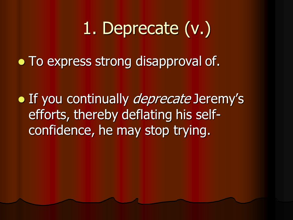 1. Deprecate (v.) To express strong disapproval of.