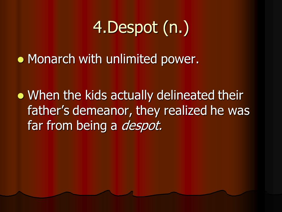 4.Despot (n.) Monarch with unlimited power. Monarch with unlimited power.