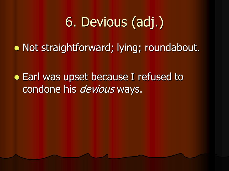 7.Devoid (adj.) Entirely without; lacking. Entirely without; lacking.