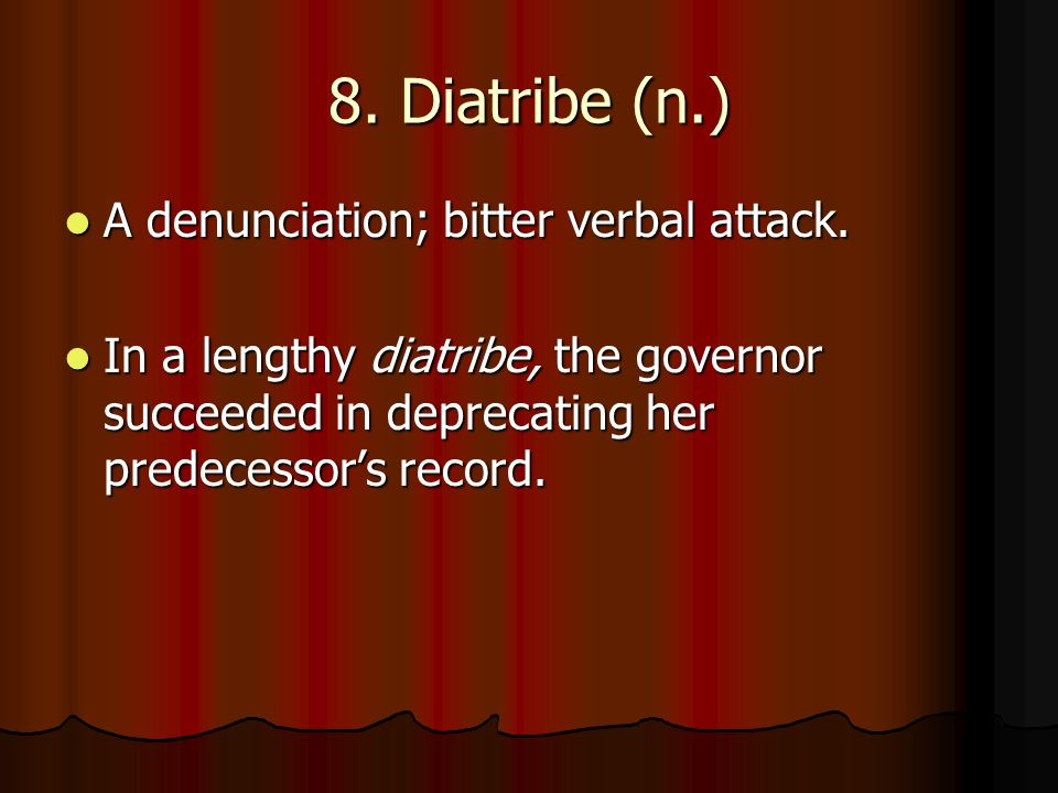 8. Diatribe (n.) A denunciation; bitter verbal attack.