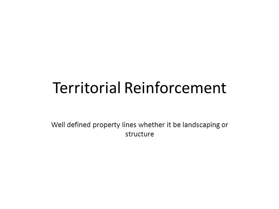 Territorial Reinforcement Well defined property lines whether it be landscaping or structure