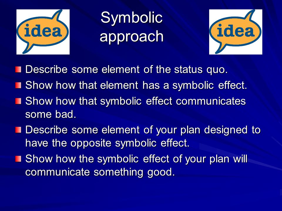 Symbolic approach Describe some element of the status quo.
