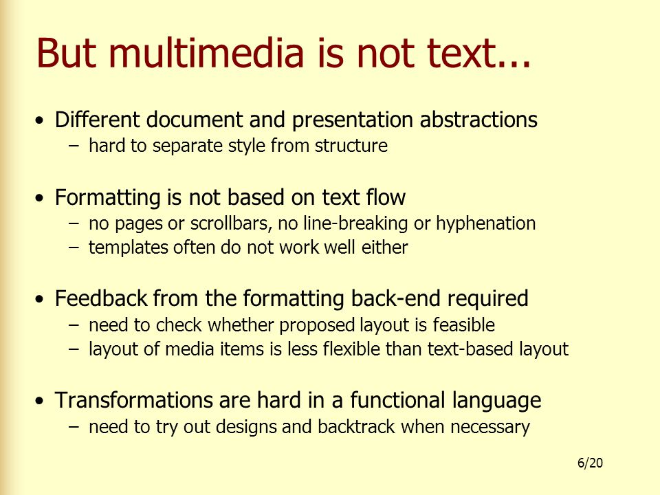 7/20 Problem Current document transformation and style languages are insufficiently powerful They rely on flexibility of text: re-flow, scrollbars, pagination, etc.