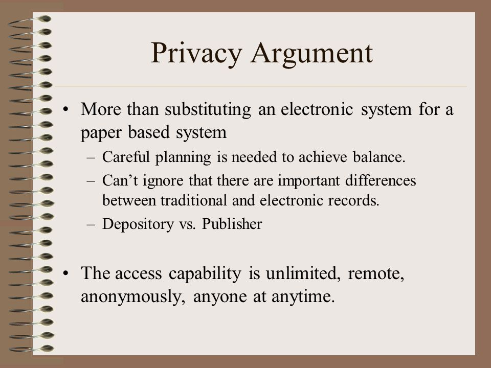 Privacy Argument More than substituting an electronic system for a paper based system –Careful planning is needed to achieve balance.