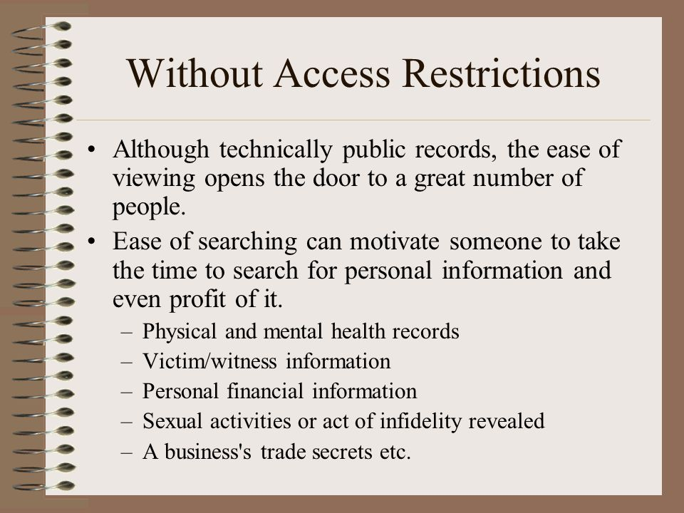 Without Access Restrictions Although technically public records, the ease of viewing opens the door to a great number of people.