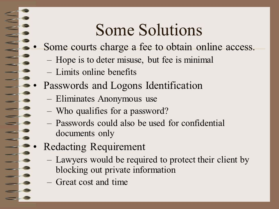 Some Solutions Some courts charge a fee to obtain online access.