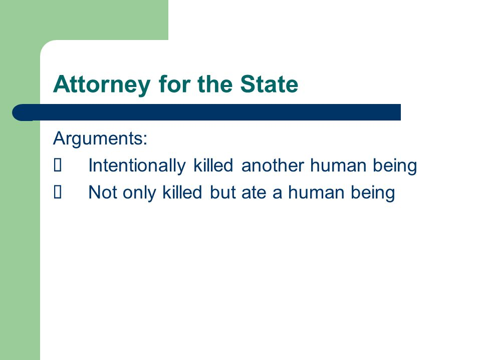 Attorney for the State Arguments:  Intentionally killed another human being  Not only killed but ate a human being