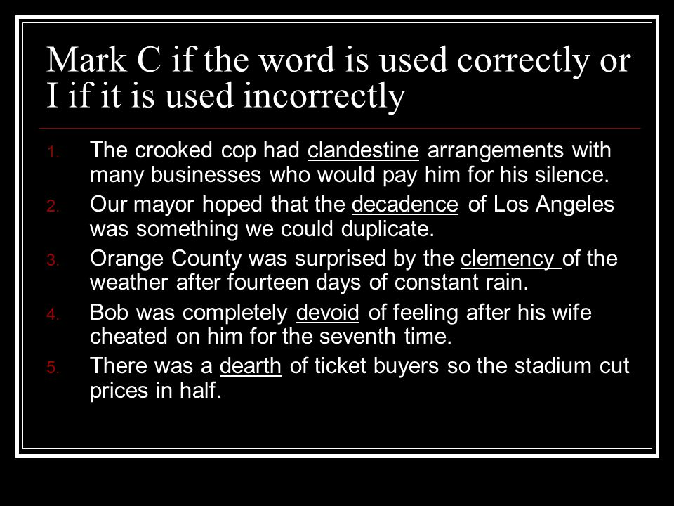 Mark C if the word is used correctly or I if it is used incorrectly 1.