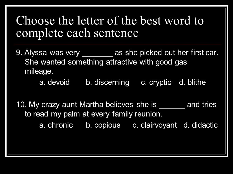 Choose the letter of the best word to complete each sentence 9.