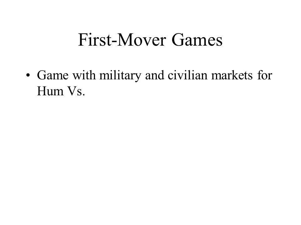 First-Mover Games Game with military and civilian markets for Hum Vs.