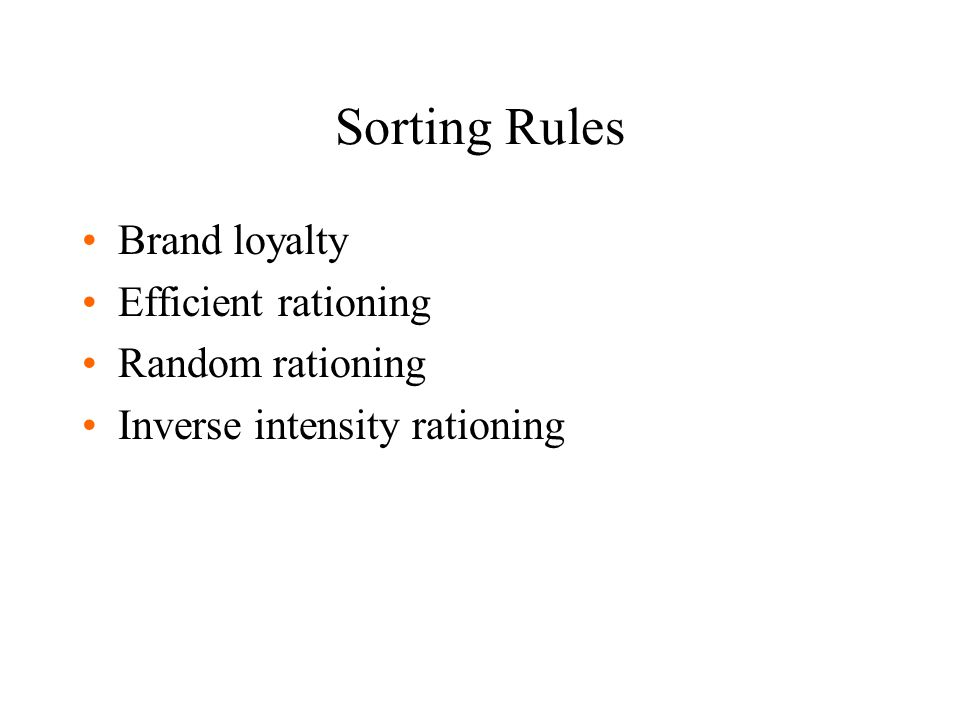 Sorting Rules Brand loyalty Efficient rationing Random rationing Inverse intensity rationing