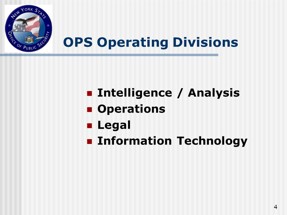 4 OPS Operating Divisions Intelligence / Analysis Operations Legal Information Technology