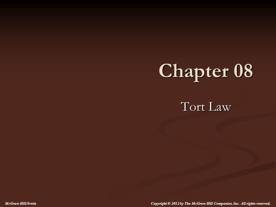 Chapter 08 Tort Law McGraw-Hill/Irwin Copyright © 2012 by The McGraw-Hill Companies, Inc. All rights reserved.