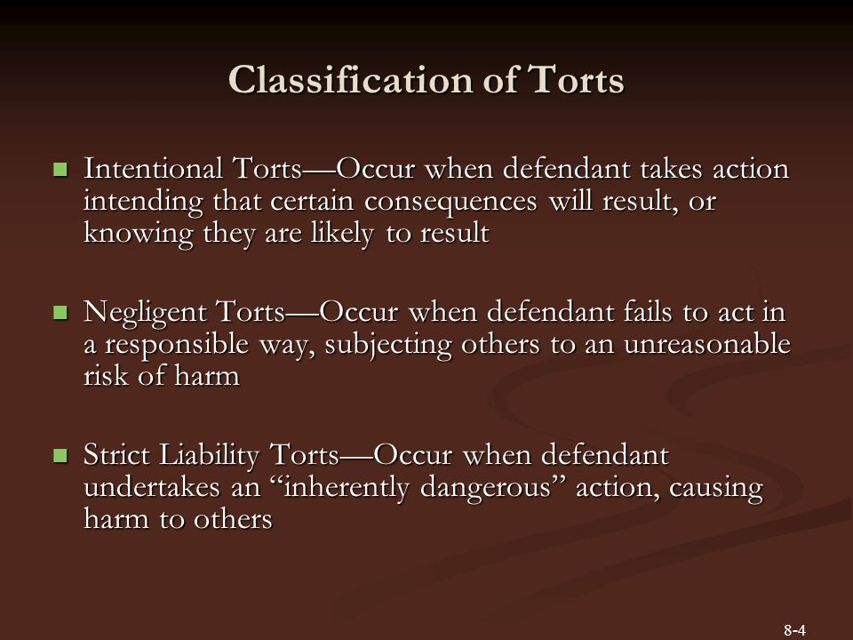Classification of Torts Intentional Torts—Occur when defendant takes action intending that certain consequences will result, or knowing they are likel