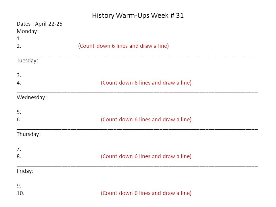 History Warm-Ups Week # 31 Dates : April 22-25 Monday: 1. 2. (Count down 6 lines and draw a line) ____________________________________________________
