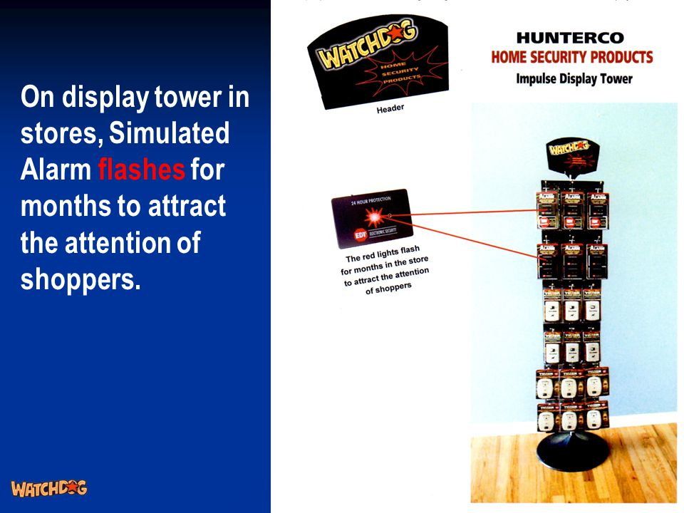 28 On display tower in stores, Simulated Alarm flashes for months to attract the attention of shoppers. 3