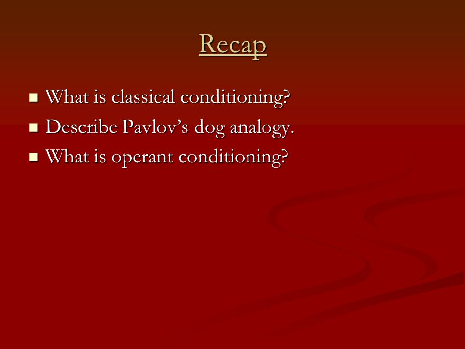 Recap What is classical conditioning. What is classical conditioning.