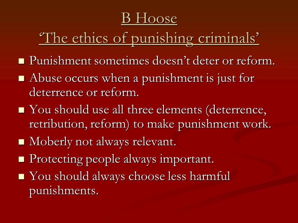 B Hoose 'The ethics of punishing criminals' Punishment sometimes doesn't deter or reform. Punishment sometimes doesn't deter or reform. Abuse occurs w