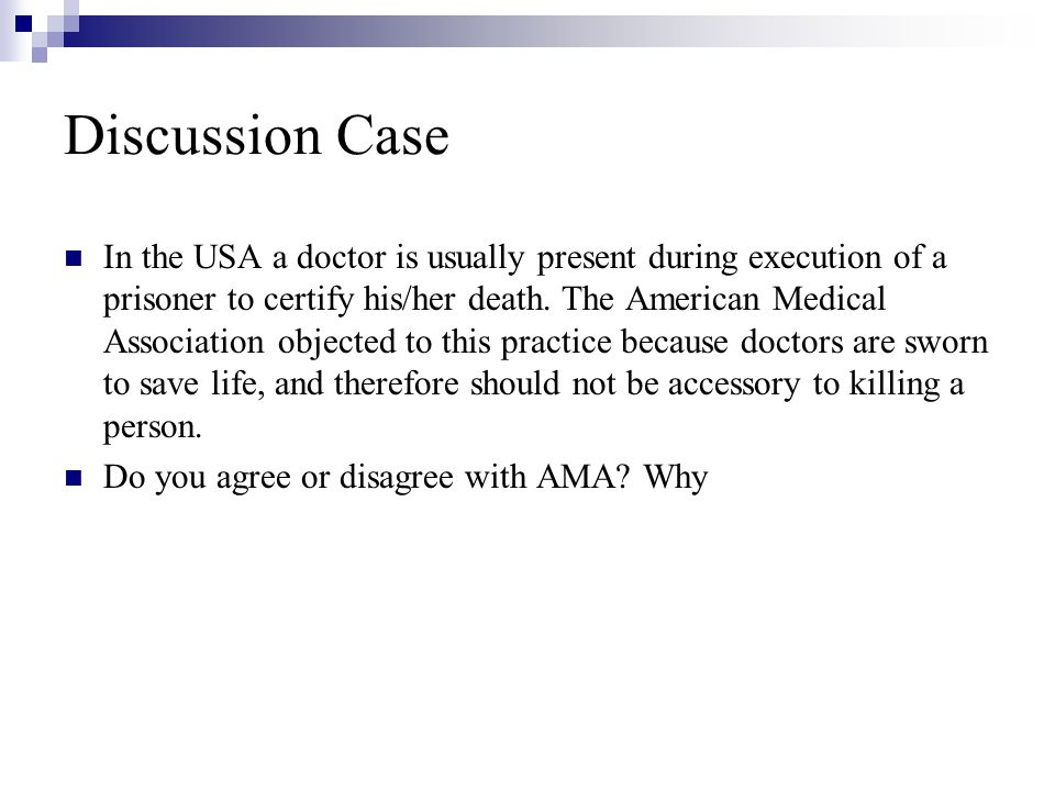 Discussion Case In the USA a doctor is usually present during execution of a prisoner to certify his/her death.