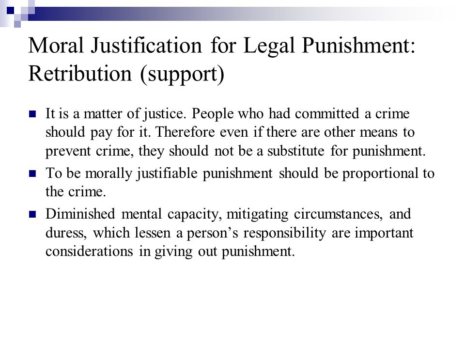 Moral Justification for Legal Punishment: Retribution (support) It is a matter of justice.