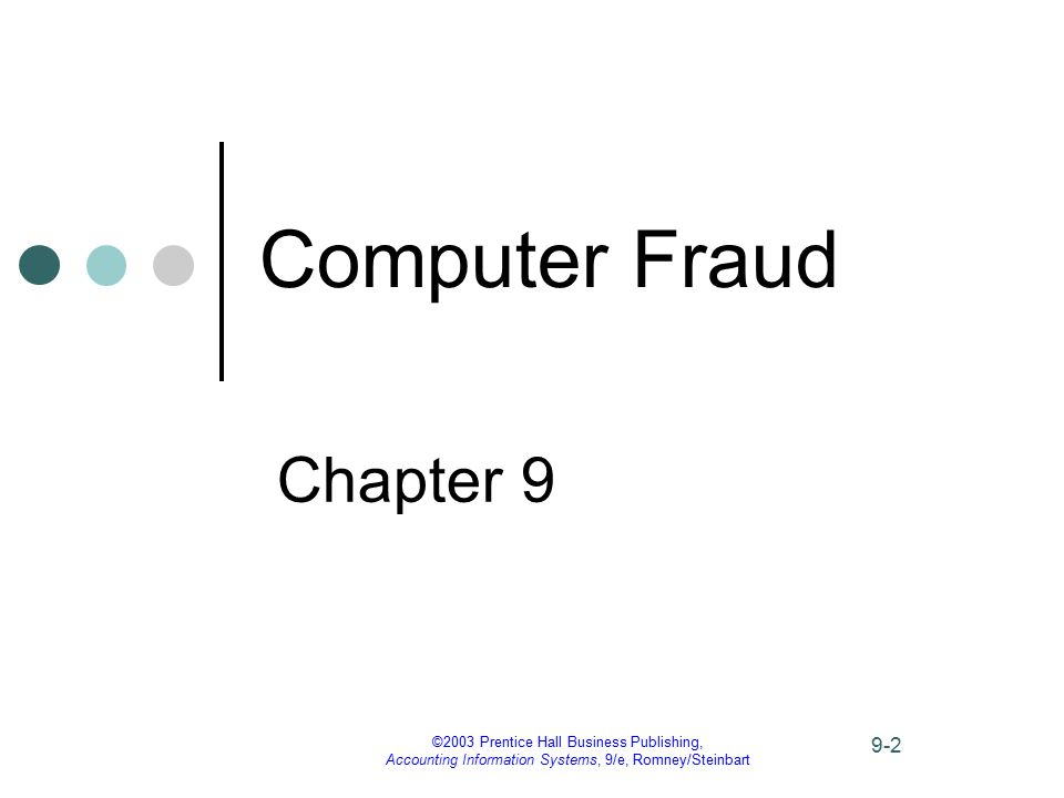 ©2003 Prentice Hall Business Publishing, Accounting Information Systems, 9/e, Romney/Steinbart 9-43 Preventing and Detecting Computer Fraud Law enforcement officials and the courts are so busy with violent crimes that they have little time for fraud cases.
