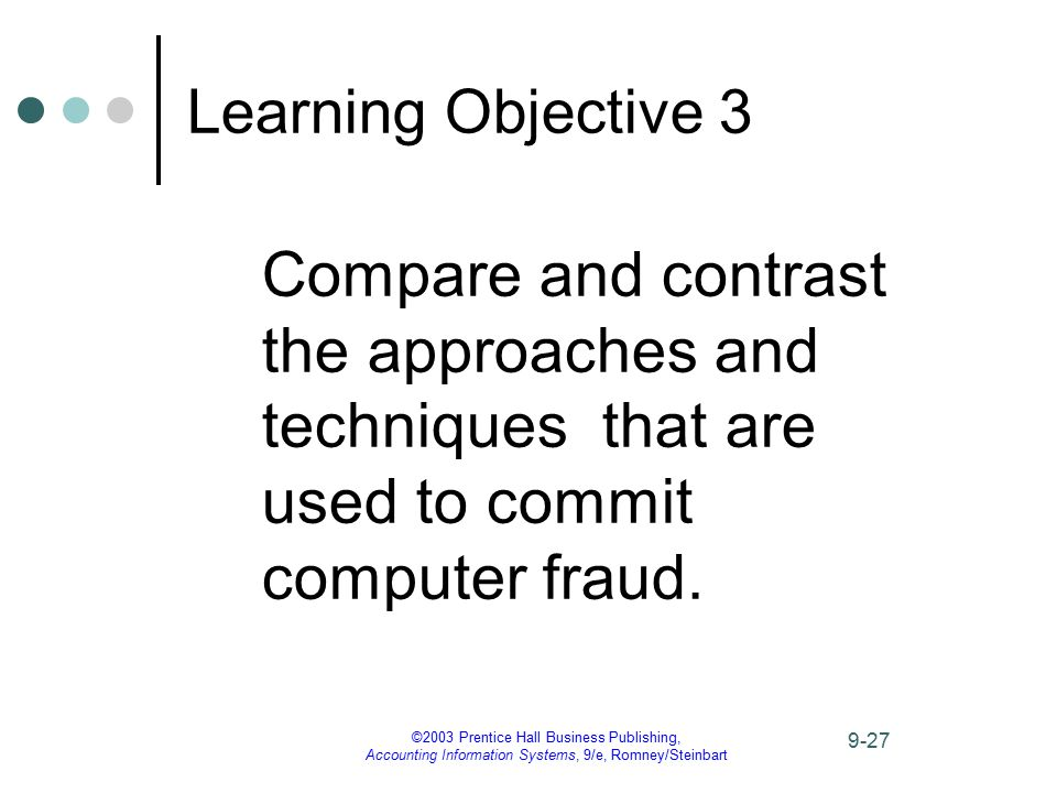 ©2003 Prentice Hall Business Publishing, Accounting Information Systems, 9/e, Romney/Steinbart 9-27 Learning Objective 3 Compare and contrast the appr