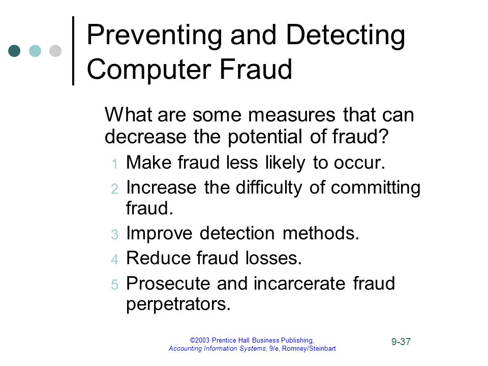 ©2003 Prentice Hall Business Publishing, Accounting Information Systems, 9/e, Romney/Steinbart 9-37 Preventing and Detecting Computer Fraud What are s