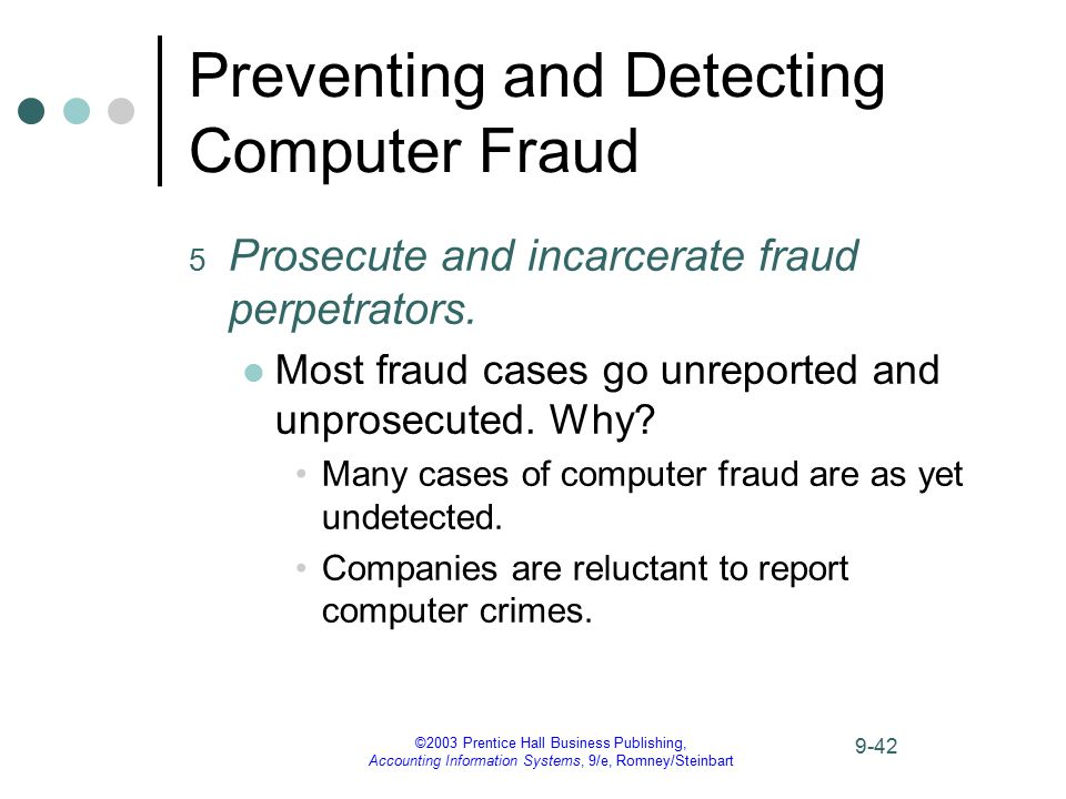 ©2003 Prentice Hall Business Publishing, Accounting Information Systems, 9/e, Romney/Steinbart 9-42 Preventing and Detecting Computer Fraud 5 Prosecut