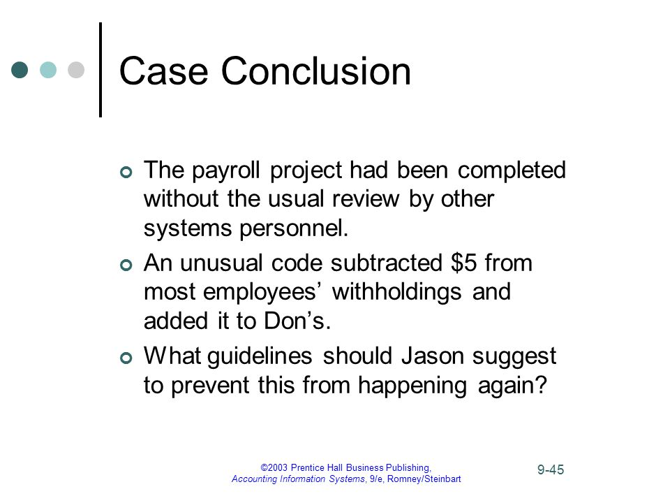 ©2003 Prentice Hall Business Publishing, Accounting Information Systems, 9/e, Romney/Steinbart 9-45 Case Conclusion The payroll project had been compl