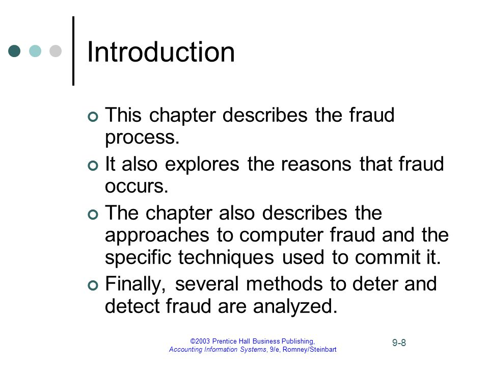 ©2003 Prentice Hall Business Publishing, Accounting Information Systems, 9/e, Romney/Steinbart 9-9 Learning Objective 1 Understand what fraud is and the process one follows to perpetuate a fraud.